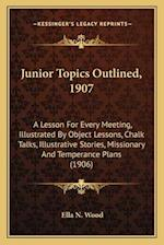 Junior Topics Outlined, 1907 af Ella N. Wood