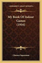 My Book of Indoor Games (1916) af Clarence Squareman