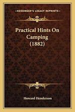 Practical Hints on Camping (1882) af Howard Henderson