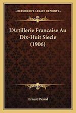 L'Artillerie Francaise Au Dix-Huit Siecle (1906) af Ernest Picard