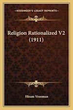 Religion Rationalized V2 (1911) af Hiram Vrooman