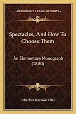 Spectacles, and How to Choose Them af Charles Harrison Vilas