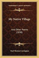 My Native Village af Noel Thomas Carrington