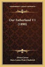 Our Fatherland V1 (1890) af Mara Louise Pratt-Chadwick, Elvira Carver