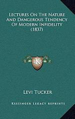 Lectures on the Nature and Dangerous Tendency of Modern Infidelity (1837) af Levi Tucker