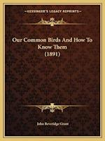 Our Common Birds and How to Know Them (1891) af John Beveridge Grant