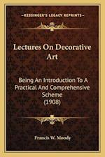 Lectures on Decorative Art af Francis W. Moody