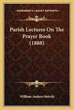Parish Lectures on the Prayer Book (1888) af William Andrew Snively