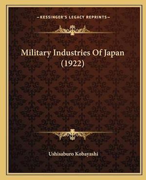 Bog, paperback Military Industries of Japan (1922) af Ushisaburo Kobayashi