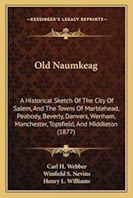 Old Naumkeag af Carl H. Webber, Winfield S. Nevins
