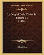Le Origini Della Civilta in Europa V1 (1862) af Gabriele Rosa