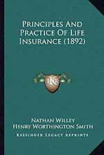 Principles and Practice of Life Insurance (1892) af Nathan Willey