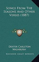 Songs from the Seasons and Other Verses (1887) af Dexter Carleton Washburn