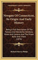Newgate of Connecticut, Its Origin and Early History af Richard Harvey Phelps