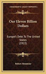 Our Eleven Billion Dollars af Robert Mountsier