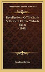 Recollections of the Early Settlement of the Wabash Valley (Recollections of the Early Settlement of the Wabash Valley (1860) 1860) af Sandford C. Cox