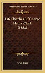 Life Sketches of George Henry Clark (1852) af Uriah Clark