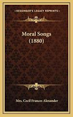 Moral Songs (1880) af Mrs Cecil Frances Alexander