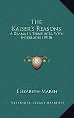 The Kaiser's Reasons af Elizabeth Marsh