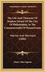 The Life and Character of Stephen Girard of the City of Philadelphia, in the Commonwealth of Pennsylvania af Henry Atlee Ingram