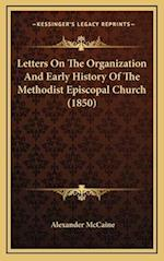 Letters on the Organization and Early History of the Methodist Episcopal Church (1850) af Alexander Mccaine