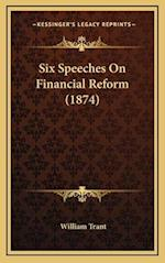 Six Speeches on Financial Reform (1874) af William Trant