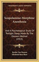 Scopolamine-Morphine Anesthesia af Bertha Van Hoosen, Elisabeth Ross Shaw