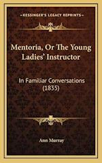 Mentoria, or the Young Ladies' Instructor af Ann Murray