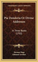Pia Desideria or Divine Addresses af Herman Hugo