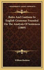 Rules and Cautions in English Grammar Founded on the Analysis of Sentences (1869) af William Rushton