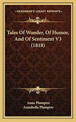 Tales of Wonder, of Humor, and of Sentiment V3 (1818) af Annabella Plumptre, Anne Plumptre
