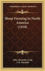 Sheep Farming in North America (1918) af John Alexander Craig