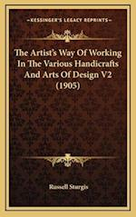 The Artist's Way of Working in the Various Handicrafts and Arts of Design V2 (1905)