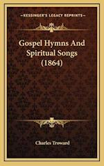 Gospel Hymns and Spiritual Songs (1864) af Charles Troward