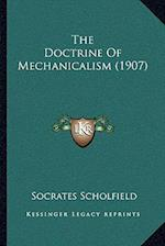 The Doctrine of Mechanicalism (1907) af Socrates Scholfield