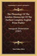 The Phonology of the London Manuscript of the Earliest Complete English Prose Psalter af Tom Oakes Hirst