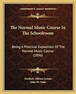 The Normal Music Course in the Schoolroom af Frederic Allison Lyman, John W. Tufts