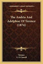 The Andria and Adelphoe of Terence (1874) af Terence, E. P. Crowell