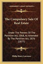 The Compulsory Sale of Real Estate af Philip Henry Lawrence