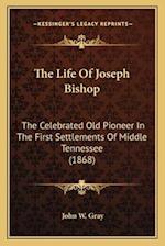 The Life of Joseph Bishop af John W. Gray