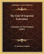 The Unit of Imperial Federation af H. Mortimer-Franklyn