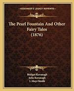 The Pearl Fountain and Other Fairy Tales (1876) af Bridget Kavanagh, Julia Kavanagh
