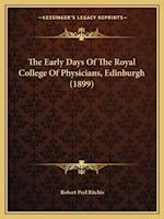 The Early Days of the Royal College of Physicians, Edinburgh (1899) af Robert Peel Ritchie