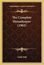 The Complete Housekeeper (1903) af Emily Holt