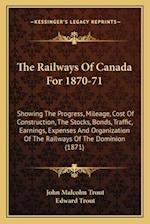 The Railways of Canada for 1870-71 af Edward Trout, John Malcolm Trout