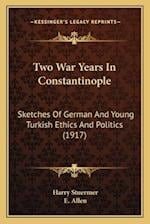 Two War Years in Constantinople af Harry Stuermer