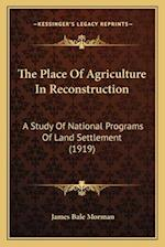 The Place of Agriculture in Reconstruction af James Bale Morman
