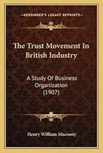 The Trust Movement in British Industry af Henry William Macrosty