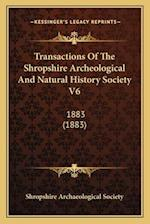 Transactions of the Shropshire Archeological and Natural History Society V6 af Shropshire Archaeological Society