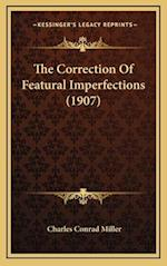 The Correction of Featural Imperfections (1907) af Charles Conrad Miller